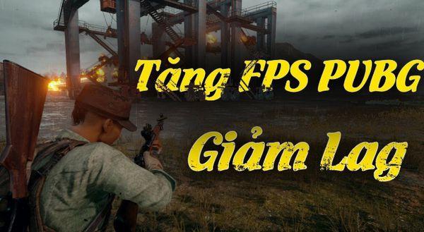 tăng FPS, giảm giật, lag khi chơi PUBG