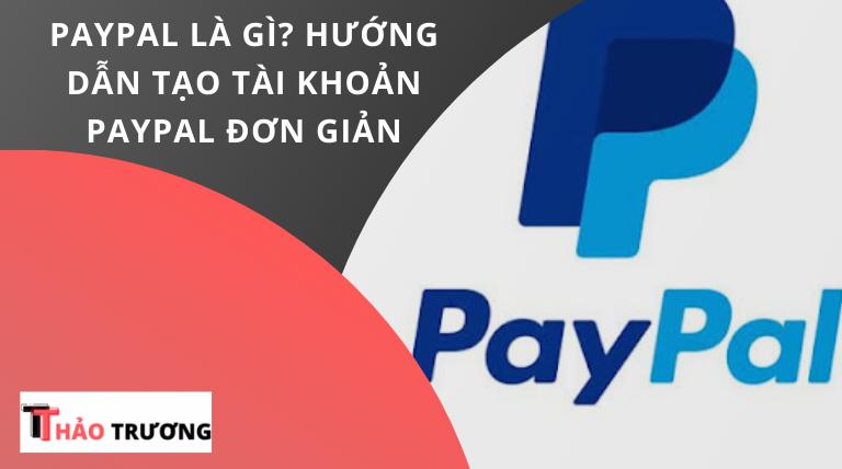 PayPal là gì? Hướng Dẫn [A-Z] Tạo Tài Khoản PayPal Đơn Giản